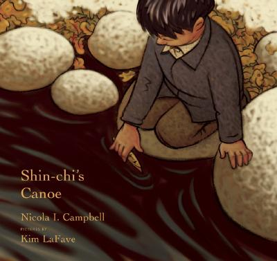 Shin-chi's Canoe By Campbell, Nicola I./ Lafave, Kim (ILT)