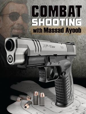 Combat Shooting With Massad Ayoob By Ayoob, Massad